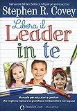 Libera il leader in te. Manuale per educatori e genitori che vogliono ispirare la grandezza nei bambini e nei ragazzi