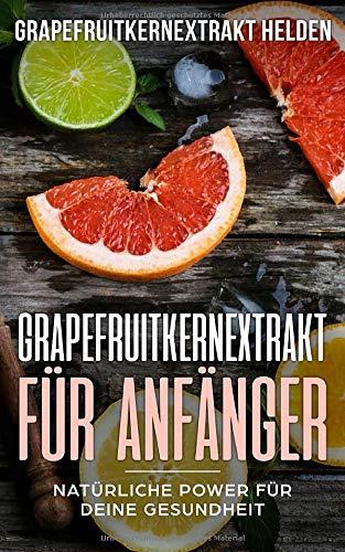 Grapefruitkernextrakt für Anfänger: Natürliche Power für deine Gesundheit. Wirkung, Anwendung, Nebenwirkungen, Wechselwirkungen, Abnehmen, Kaufen, Studie & Dosierung