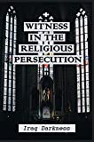 Witness In The Religious Persecution: Iraq Darkness: Christians In Syria (English Edition)