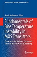 Fundamentals of Bias Temperature Instability in MOS Transistors: Characterization Methods, Process and Materials Impact, DC and AC Modeling (Springer Series in Advanced Microelectronics (52))