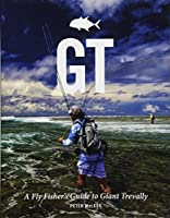 GT: A Fly Fisher's Guide to Giant Trevally