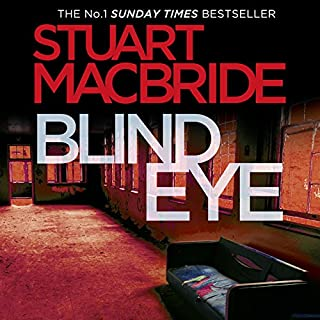 Blind Eye     Logan McRae, Book 5              By:                                                                                                                                 Stuart MacBride                               Narrated by:                                                                                                                                 Stuart MacBride                      Length: 12 hrs and 16 mins     509 ratings     Overall 4.5