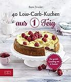 40 Low-Carb-Kuchen aus 1 Teig: Der geniale Grundteig aus 6 Zutaten