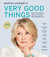 Martha Stewart's Very Good Things: Clever Tips & Genius Ideas for an Easier, and More Enjoyable Life