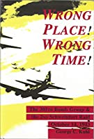 Wrong Place! Wrong Time !: The 305th Bomb Group & the 2nd Schweinfurt Raid October 14, 1943 (Schiffer Military Aviation History (Hardcover))