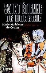 Saint Etienne de Hongrie de Marie-Madeleine de Cevins