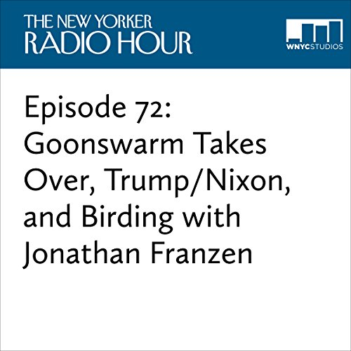 Episode 72: Goonswarm Takes Over, Trump/Nixon, and Birding with Jonathan Franzen audiobook cover art