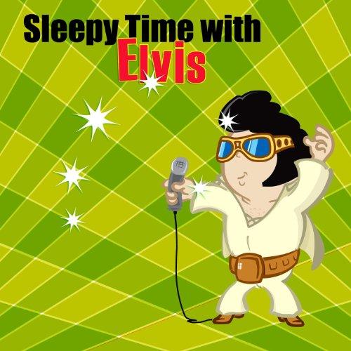 Sleepy Time With Elvis