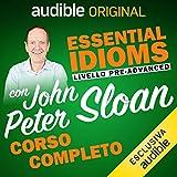 Corso d'Inglese - Livello Pre-advanced: Essential idioms con John Peter Sloan