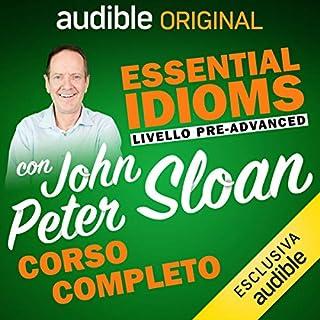Corso d'Inglese - Livello Pre-advanced     Essential idioms con John Peter Sloan              Di:                                                                                                                                 John Peter Sloan                               Letto da:                                                                                                                                 John Peter Sloan                      Durata:  10 ore e 41 min     65 recensioni     Totali 4,8