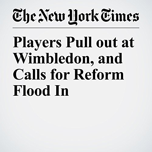 Players Pull out at Wimbledon, and Calls for Reform Flood In copertina