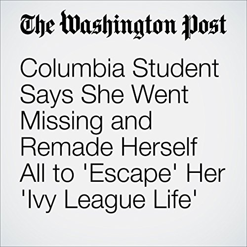 Columbia Student Says She Went Missing and Remade Herself All to 'Escape' Her 'Ivy League Life' audiobook cover art