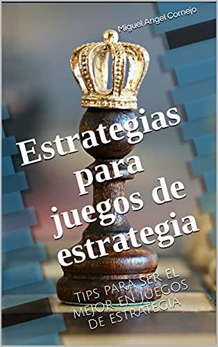 Estrategias para juegos de estrategia: Tips para ser el mejor en juegos de estrategia (Spanish Edition)