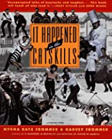 It Happened in the Catskills: An Oral History in the Words of Busboys, Bellhops, Guests, Proprietors, Comedians, Agents, and Others Who Lived It (Harvest Book)
