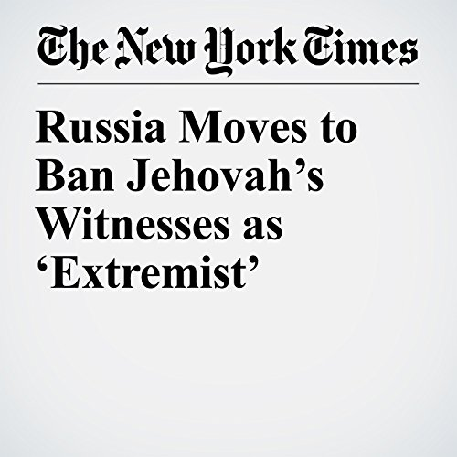 Russia Moves to Ban Jehovah's Witnesses as 'Extremist' copertina