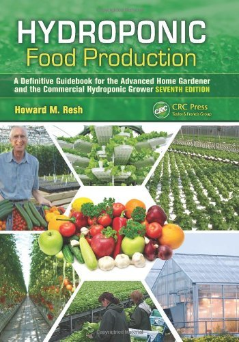 Hydroponic Food Production: A Definitive Guidebook for the Advanced Home Gardener and the Commercial Hydroponic Grower, Sixth Edition