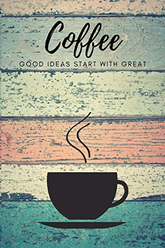 Good Ideas Start With Great Coffee: Composition Notebook Journal Novelty Gift For Your Family and Friend,6