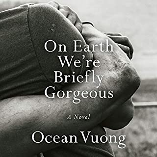 On Earth We're Briefly Gorgeous     A Novel              By:                                                                                                                                 Ocean Vuong                               Narrated by:                                                                                                                                 Ocean Vuong                      Length: 7 hrs and 19 mins     Not rated yet     Overall 0.0