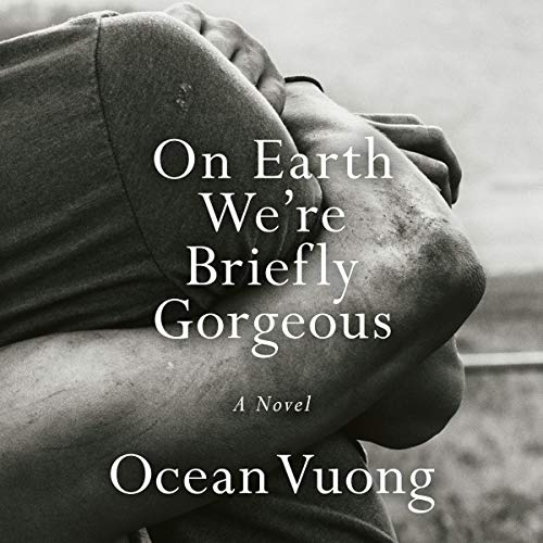 On Earth We're Briefly Gorgeous     A Novel              Written by:                                                                                                                                 Ocean Vuong                               Narrated by:                                                                                                                                 Ocean Vuong                      Length: 7 hrs and 19 mins     Not rated yet     Overall 0.0