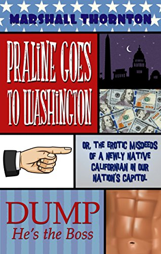 Praline Goes To Washington: Or, the Erotic Misdeeds of a Newly Native Californian in Our Nation's Capitol (The Perils of Praline Book 2) (English Edition)