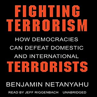 Fighting Terrorism     How Democracies Can Defeat Domestic and International Terrorism              Written by:                                                                                                                                 Benjamin Netanyahu                               Narrated by:                                                                                                                                 Jeff Riggenbach                      Length: 4 hrs and 45 mins     Not rated yet     Overall 0.0