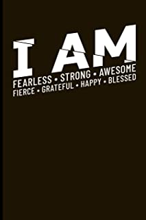 I Am Fearless Strong Awesome Fierce Grateful Happy Blessed: Journal Notebook