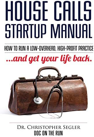 House Calls Startup Manual How to Run a Low overhead High profit Practice and Get Your Life product image