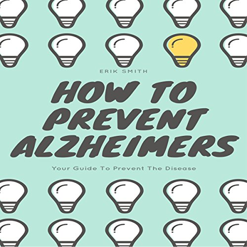 How to Prevent Alzheimers: Your Guide to Prevent the Disease audiobook cover art