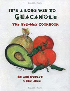 It's a Long Way to Guacamole: The Tex-Mex Cookbook