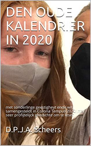 DEN OUDE KALENDRIER IN 2020: met sonderlinge geestigheyt ende wit, samengesteldt in Corona Tempus 2020: met seer profijtelijck ghedichte om te lesen (Dutch Edition)
