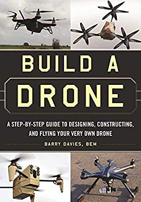 Build a Drone: A Step-by-Step Guide to Designing, Constructing, and Flying Your Very Own Drone by Skyhorse Publishing