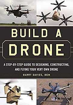 Build a Drone: A Step-by-Step Guide to Designing, Constructing, and Flying Your Very Own Drone (English Edition) por [Barry Davies]