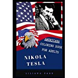 Nikola Tesla Americana Coloring Book for Adults: Patriotic and Americana Artbook, Great Stress Relief Designs and Relaxation Patterns Adult Coloring Book (Nikola Tesla Coloring Book for Adults)