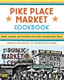 Pike Place Market Cookbook: Recipes, Anecdotes, and Personalities from Seattle's Renowned Public Market