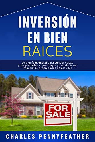 Inversión en bienes raíces: Una guía esencial para vender casas y propiedades al por mayor y construir un imperio de propiedades de alquiler eBook: Pennyfeather, Charles: Amazon.es: Tienda Kindle