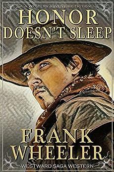 Honor Doesn't Sleep (Westward Saga Western) (A Western Adventure Fiction) by [Frank Wheeler]
