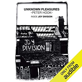 Unknown Pleasures: Inside Joy Division                   By:                                                                                                                                 Peter Hook                               Narrated by:                                                                                                                                 Peter Hook                      Length: 8 hrs and 26 mins     198 ratings     Overall 4.8
