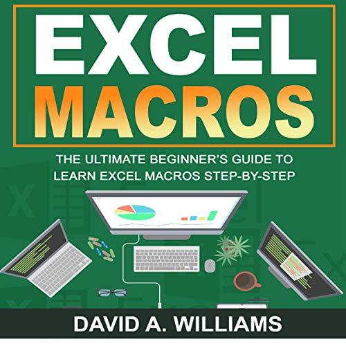 Excel Macros: The Ultimate Beginner's Guide to Learn Excel Macros Step by Step audiobook cover art