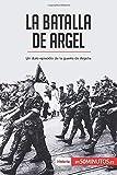 La batalla de Argel: Un duro episodio de la guerra de Argelia