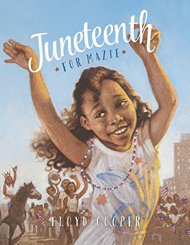 Juneteenth for Mazie (Fiction Picture Books) by [Floyd Cooper]