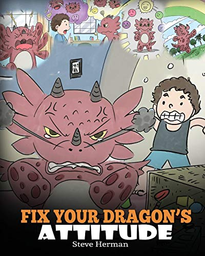 Fix Your Dragon's Attitude: Help Your Dragon To Adjust His Attitude. A Cute Children Story To...