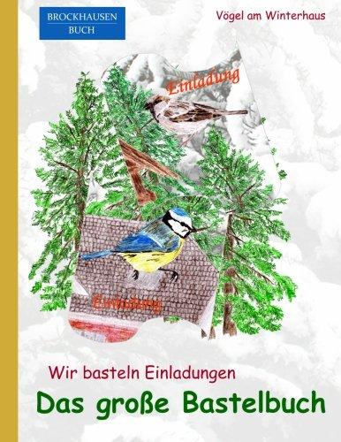 BROCKHAUSEN: Wir basteln Einladungen - Das grosse Bastelbuch: Vögel am Winterhaus (Vgel am Winterhaus) (Volume 5) (German Edition)