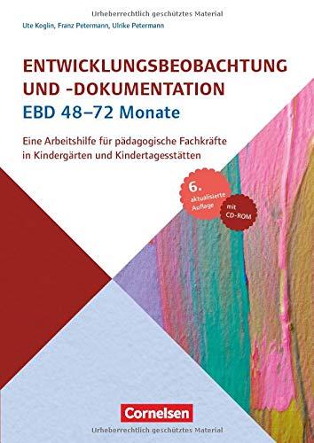 Entwicklungsbeobachtung und -dokumentation (EBD): 48-72 Monate (7., aktualisierte Auflage): Eine Arbeitshilfe für pädagogische Fachkräfte in Kindergärten und Kindertagesstätten. Buch mit CD-ROM
