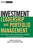 Investment Leadership and Portfolio Management: The Path to Successful Stewardship for Investment Firms