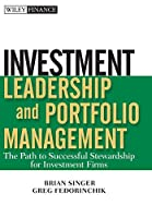 Investment Leadership and Portfolio Management: The Path to Successful Stewardship for Investment Firms (Wiley Finance)