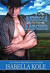 Rebecca and the Rancher by Isabella Kole