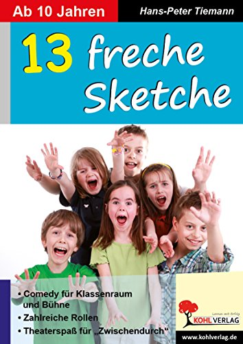 13 freche Sketche: Tolle Stücke ab 10 Jahren