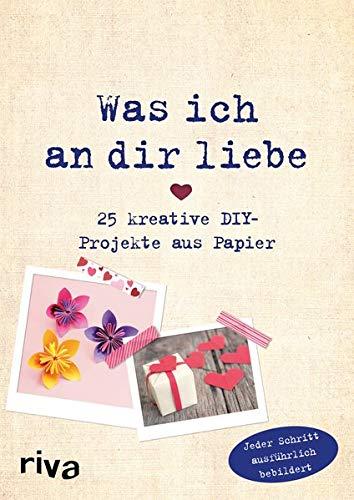 Was ich an dir liebe – 25 kreative DIY-Projekte aus Papier