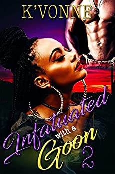Infatuated With A Goon 2 by [K' Vonne]