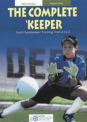 The Complete Keeper - Youth Goalkeeper Training from A to Z